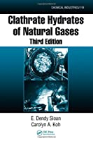 Clathrate Hydrates of Natural Gases (Chemical Industries)