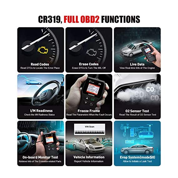 LAUNCH OBD2 Scanner CR319 Check Engine Code Reader with Full OBD2 Functions, Car Engine Fault Code Reader CAN Scan Tool… 3 【CHECK ENGINE LIGHT OBD2 SCANNER】The obd2 scanner CR319 full obd2 function scanner can fast read and clear trouble codes, check emission-related monitors, accurately pinpoint the problems of your vehicle, turn off the MIL (Malfunction Indicator Lamp), and reset the monitors. It enables you to fix the issues yourself, or enlighten you about what might happen before bringing in for repairing. Save your money! Save your time! OVER 200,0000 DIYER 's First Choice !!! 【READ AND CLEAR CODES READER】The lowest price obd2 scanner with full obd2 function scanner, including Read and erase code (Generic, Manufacturer Specific, and Pending Codes) and show code definitions, I/M Readiness, live date, Freeze Frame, Vehicle Information, O2 Sensors, EVAP, On-Board Monitor Test (Mode 6), Component Test, etc,which can help you find the hidden problems and simplify diagnosis, resolve the reasons which light up the engine light, and present you the status of the car engine. 【ONE-CLICK I/M READINESS & DTC LOOKUP】The code reader is equipped with One-Click I/M readiness, which makes it more efficient to check the emission state and readiness so as to have a clear idea about vehicle health status. To assist you in passing the emission test easily, the OBD2 code reader would make sure the monitors are all set. The built-in DTC library with a database of over 3000 code definitions, automatically displayed after reading. Read the definitions, solve the problems.