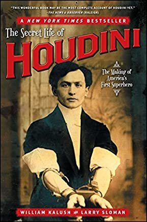 The Secret Life of Houdini: The Making of Americas First Superhero by William Kalush Larry Sloman(2007-10-02)