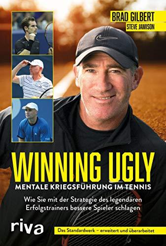 Winning Ugly – Mentale Kriegsführung im Tennis: Wie Sie mit der Strategie des...