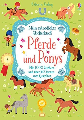 Mein extradickes Stickerbuch: Pferde und Ponys: Mit 1000 Stickern und über 20 Szenen zum Gestalten
