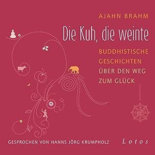 Die Kuh, die weinte     Buddhistische Geschichten über den Weg zum Glück              Autor:                                                                                                                                 Ajahn Brahm                               Sprecher:                                                                                                                                 Hanns Jörg Krumpholz                      Spieldauer: 6 Std. und 40 Min.     724 Bewertungen     Gesamt 4,7