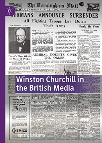 Winston Churchill in the British Media: National and Regional Perspectives during the Second World War (Palgrave Studies in the History of the Media)の詳細を見る