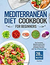 Mediterranean Diet Cookbook for Beginners: The Complete Mediterranean Diet Guide to Kick Start A Healthy Lifestyle with Top 10 Success Tips and 28 Days Meal Plan PDF
