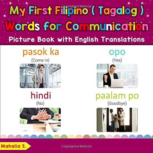My First Filipino (Tagalog) Words for Communication Picture Book with English Translations: Bilingual Early Learning & Easy Teaching Filipino ... Basic Filipino (Tagalog) words for Children)