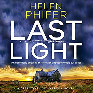 Last Light: A Detective Lucy Harwin Novel                   Written by:                                                                                                                                 Helen Phifer                               Narrated by:                                                                                                                                 Alison Campbell                      Length: 8 hrs and 45 mins     Not rated yet     Overall 0.0