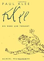 Paul Klee: His Work and Thought