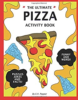 The Ultimate Pizza Activity Book: Fun Pizza History, Jokes, Facts, Drawings, Puzzles, and MORE! The Best Pizza Lovers Gift For Kids!