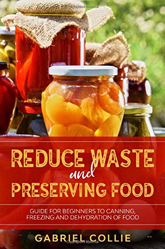 Buy Bargain Reduce Waste and preserving food: Guide for beginners to canning, freezing and dehydrati...