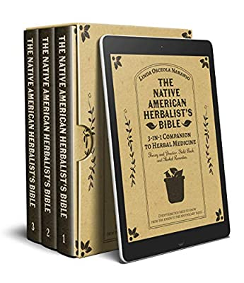 The Native American Herbalist's Bible • 3-in-1 Companion to Herbal Medicine: Theory and practice, field book, and herbal remedies. Everything you need to know from the fields to your apothecary table from