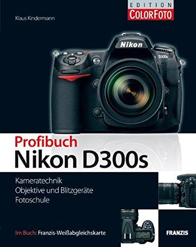 Profibuch Nikon D300s - Kameratechnik, Objektive & Blitzgeräte, Fotoschule. Inkl. Weißabgleichskarte