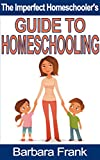 The Imperfect Homeschooler's Guide to Homeschooling: A 20-Ye
