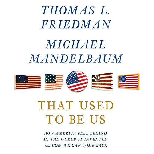 That Used to Be Us     How America Fell Behind in the World It Invented and How We Can Come Back              By:                                                                                                                                 Thomas L. Friedman,                                                                                        Michael Mandelbaum                               Narrated by:                                                                                                                                 Jason Culp                      Length: 16 hrs and 53 mins     579 ratings     Overall 4.1