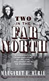 Two in the Far North, Revised Edition: A Conservation Champion's Story of Life, Love, and Adventure in the Wilderness