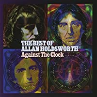 Against The Clock: The Best Of Allan Holdsworth by Allan Holdsworth (2005-05-24)