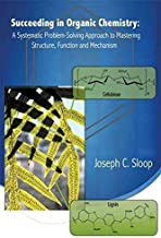[Succeeding in Organic Chemistry: A Systematic Problem-Solving Approach to Mastering Structure, Function and Mechanism] (By: Joseph C Sloop) [published: July, 2010]