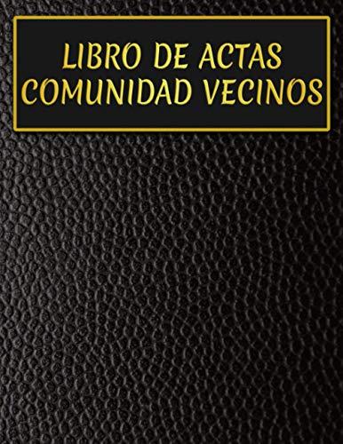 Libro De Actas Comunidad De Vecinos: Libro Para Registrar Tus Juntas De Vecinos O Propietarios.