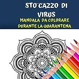 STO CAZZO DI VIRUS: Mandala da colorare durante la quarantena. Sfoga la rabbia del l'isolamento con questo libro da adulti da colorare. Isolamento, pandemia e relax!