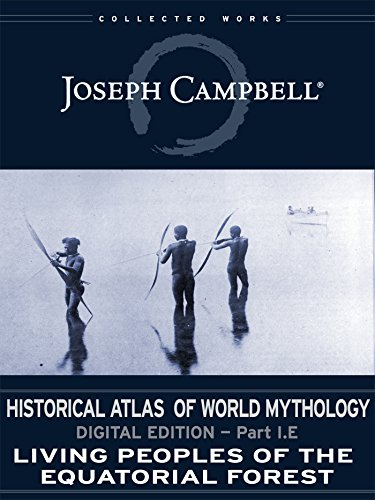 I.E: Living Peoples of the Equatorial Forest (Historical Atlas of World Mythology (Digital Edition) Book 5)