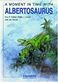 A Moment In Time With Albertosaurus (A Moment In Time)
