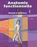 Anatomie fonctionnelle. Tome 2 - Membre inférieur, 6e édition
