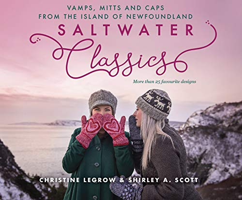 Saltwater Classics From the Island of Newfoundland: More than 25 favourite vamps, mittens and caps to knit.
