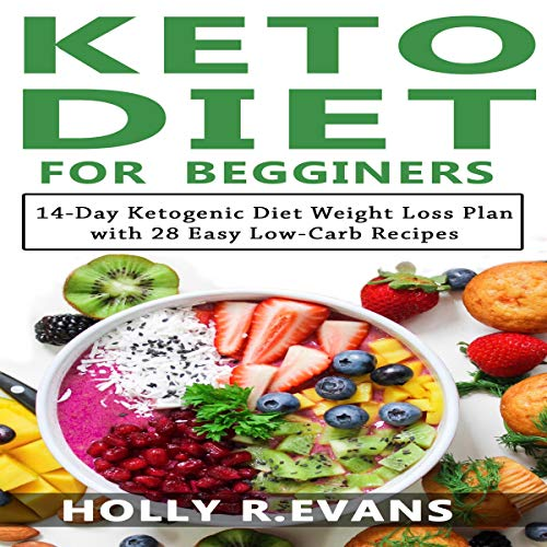 Kеtо Diet fоr Bеginnеrѕ: 14-Day Kеtоgеniс Diеt Wеight Lоѕѕ Plаn with 28 Easy Lоw-Cаrb Rесiреѕ Audiobook By Holly R. Evans cover art