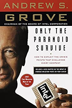 Only the Paranoid Survive: How to Exploit the Crisis Points That Challenge Every Company by [Andrew S. Grove]