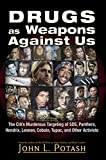 Drugs as Weapons Against Us: The CIA's Murderous Targeting of SDS, Panthers, Hendrix, Lennon, Cobain, Tupac, and Other Activists