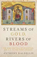 Streams of Gold, Rivers of Blood: The Rise and Fall of Byzantine, 955 A.D. to the First Crusade (Onassis Series in Hellenic Culture)