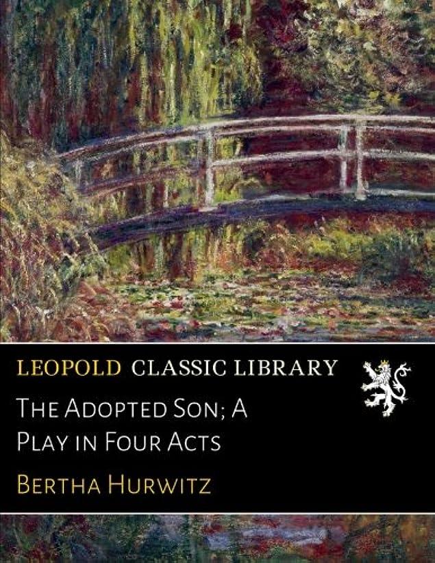 真珠のような老朽化した餌The Adopted Son; A Play in Four Acts
