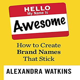 Hello, My Name Is Awesome     How to Create Brand Names That Stick              Written by:                                                                                                                                 Alexandra Watkins                               Narrated by:                                                                                                                                 Gina Sorell                      Length: 2 hrs and 22 mins     1 rating     Overall 5.0