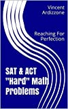 SAT & ACT 'Hard' Math Problems: Reaching For Perfection (College Entrance Exam Prep Books)