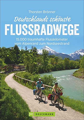 Bruckmann Radführer: Deutschlands schönste Flussradwege. 15.000 traumhafte Flusskilometer vom Alpenrand zum Nordseestrand. Mit vielen Infos, Höhenprofilen und Tipps zu den Fahrradtouren.