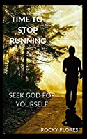 Seek God For Yourself (Time To Stop Running)