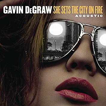 She Sets The City On Fire (Acoustic)