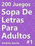 Sopa De Letras Para Adultos 1: 200 Juegos (200 Sopa De Letras Para Adultos)