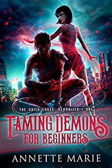 Taming Demons for Beginners (The Guild Codex: Demonized Book 1) by [Annette Marie]