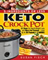 5-Ingredients or Less Keto Crock Pot Cookbook: 21 Day for Rapid Weight Loss and Burn Fat Forever- Lose up to 20 Pounds in 3 Weeks