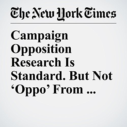 Campaign Opposition Research Is Standard. But Not 'Oppo' From Hostile Nations. copertina