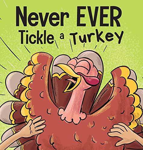Never EVER Tickle a Turkey: A Funny…