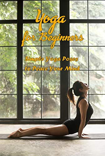 Yoga for Beginners: Simple Yoga Poses to Peace Your Mind: Gift Ideas for Holiday (English Edition)