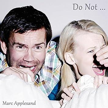 Do Not ...