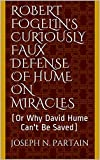 Robert Fogelin's Curiously Faux Defense of Hume on Miracles: (Or Why David Hume Can't Be Saved) (English Edition)