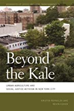 Beyond the Kale: Urban Agriculture and Social Justice Activism in New York City (Geographies of Justice and Social Transformation Ser.)