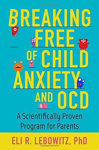 Breaking Free of Child Anxiety and OCD A Scientifically Proven Program for Parents product image