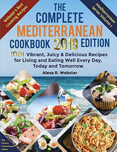 The Complete Mediterranean Cookbook 2019 Edition: 1001 Vibrant, Juicy and Delicious Recipes for Living and Eating Well Every Day, Today and Tomorrow (1)