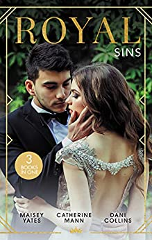 Royal Sins/Bound to the Warrior King/His Pregnant Princess Bride/Pursued by the Desert Prince by [Catherine Mann, Maisey Yates, Dani Collins]