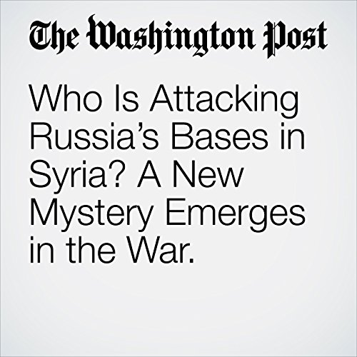 Who Is Attacking Russia's Bases in Syria? A New Mystery Emerges in the War. copertina