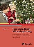 Praxishandbuch Alltagsbegleitung: Pflegebedürftige Menschen und ihre Angehörigen im Alltag begleiten und entlasten